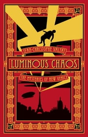 Luminous Chaos - A Novel ebook by Jean-Christophe Valtat,Mahendra Singh