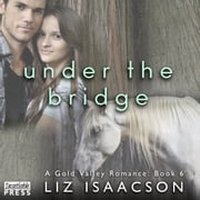 Under the Bridge - Gold Valley Romance Book 6 audiobook by Liz Isaacson