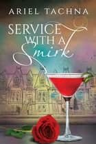 Service with a Smirk ebook by Ariel Tachna