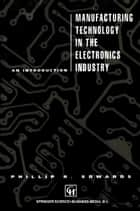 Manufacturing Technology in the Electronics Industry ebook by P. Edwards