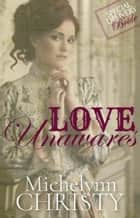 Love Unawares (Special Delivery Brides) ebook by Michelynn Christy