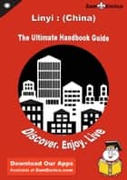 Ultimate Handbook Guide to Linyi : (China) Travel Guide ebook by Arlene Murphy