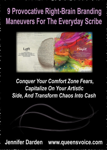 9 Provocative Right Brain Branding Maneuvers For The Everyday Scribe - Conquer Your Comfort Zone Fears, Capitalize On Your Artistic Side, And Transform Chaos Into Cash ebook by Jennifer Darden