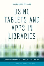 Using Tablets and Apps in Libraries ebook by Elizabeth Willse,Ellyssa Kroski