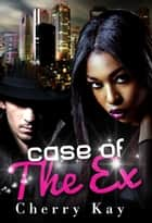 Case Of The Ex ebook by Cherry Kay