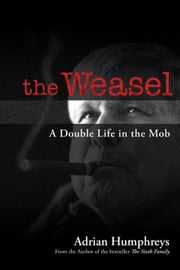 The Weasel: A Double Life in the Mob ebook by Humphreys, Adrian