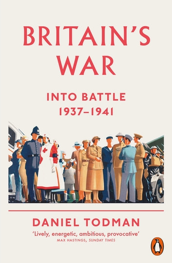 Britain's War - Into Battle, 1937-1941 eBook by Daniel Todman