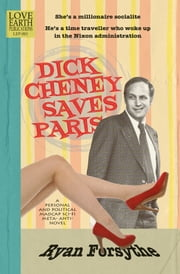 Dick Cheney Saves Paris: a personal and political madcap sci-fi meta- anti- novel ebook by Ryan Forsythe