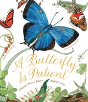 A Butterfly Is Patient ebook by Dianna Hutts Aston,Sylvia Long