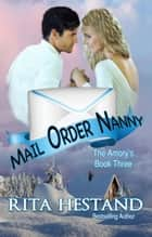 Mail Order Nanny (Book 3 of the Amory's) ebook by Rita Hestand