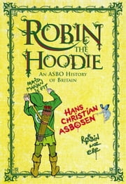 Robin the Hoodie - An ASBO History of Britain ebook by Asbosen, Hans Christian