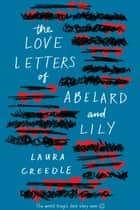 The Love Letters of Abelard and Lily ebook by Laura Creedle