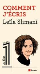 Comment j'écris ebook by Leïla SLIMANI, Eric FOTTORINO