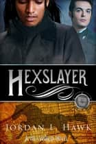 Hexslayer ebook by Jordan L. Hawk
