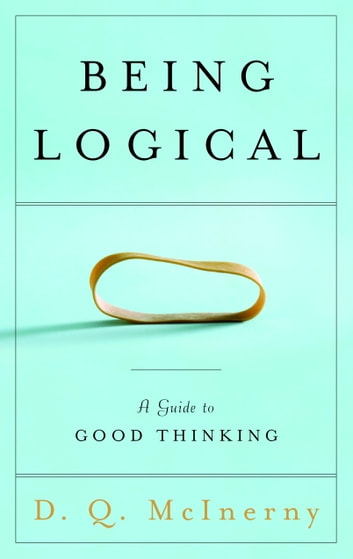 Being Logical - A Guide to Good Thinking ebook by D.Q. McInerny