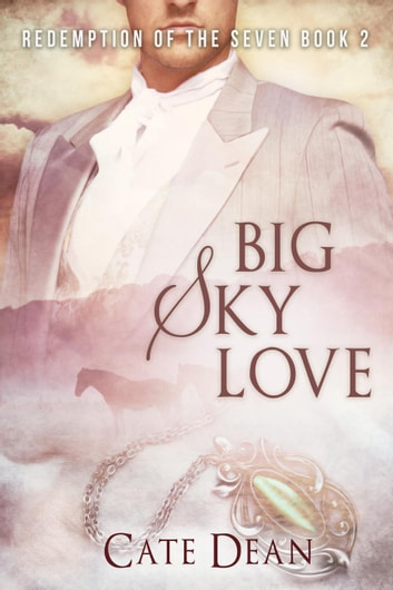 Big Sky Love - Redemption of the Seven, #2 ebook by Cate Dean