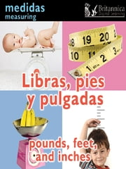 Libras, pies y pulgadas (Pounds, Feet, and Inches:Measuring) ebook by Holly Karapetkova, Britannica Digital Learning