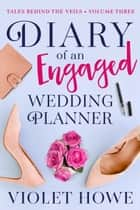 Diary of an Engaged Wedding Planner ebook by Violet Howe