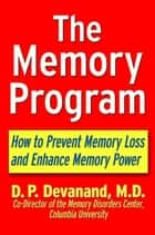 The Memory Program - How to Prevent Memory Loss and Enhance Memory Power ebook by D.P. Devanand