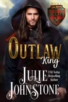 Outlaw King ebook by Julie Johnstone
