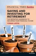 FT Guide to Saving and Investing for Retirement - The definitive handbook to securing your financial future ebook by Yoram Lustig
