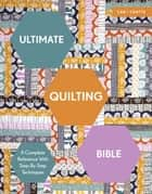 Ultimate Quilting Bible - A Complete Reference with Step-by-Step Techniques ebook by Marie Clayton