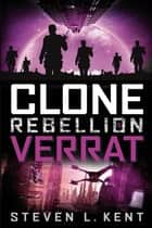 Clone Rebellion 5: Verrat ebook by Steven L. Kent, Helga Parmiter