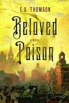 Beloved Poison: A Novel (Jem Flockhart Mysteries) ebook by E. S. Thomson
