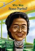 Who Was Rosa Parks? ebook by Yona Zeldis McDonough, Stephen Marchesi, Who HQ