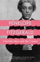 Charlotte Mew: and Her Friends ebook by Penelope Fitzgerald