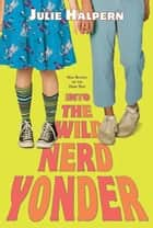 Into the Wild Nerd Yonder ebook by Julie Halpern