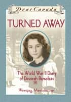 Dear Canada: Turned Away ebook by Carol Matas