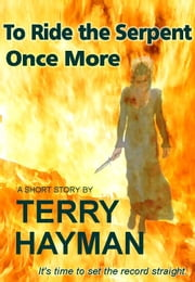 To Ride the Serpent Once More ebook by Terry Hayman