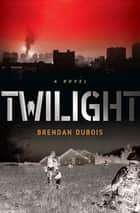 Twilight - A Novel ebook by Brendan DuBois