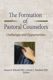 The Formation of Pastoral Counselors - Challenges and Opportunities ebook by Duane R. Bidwell,Joretta L. Marshall