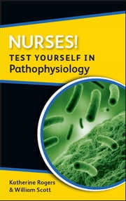 Nurses! Test Yourself In Pathophysiology ebook by Katherine Rogers,William  Scott