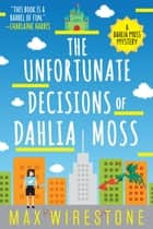 The Unfortunate Decisions of Dahlia Moss ebook by Max Wirestone