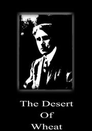 The Desert Of Wheat ebook by Zane Grey