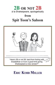 2B or not 2B, à la Shakespeare, apologetically, from Spit Toon's Saloon ebook de Eric Miller