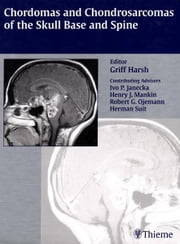 Chordomas and Chondrosarcomas of the Skull Base and Spine ebook by Griffith R. Harsh,Ivo P. Janecka,Henry J. Mankin