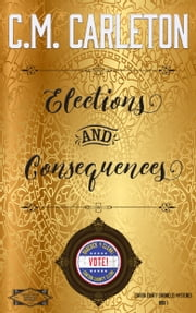 Elections and Consequences ebook by C.M. Carleton