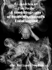 Chronicles of The Josh: A Semi-Biography of South Mississippi's Local Legend ebook by Anthony Jordan