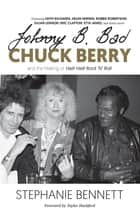 Johnny B. Bad - Chuck Berry and the Making of Hail! Hail! Rock 'N' Roll ebook by Stephanie Bennett, Keith Richards, Helen Mirren,...