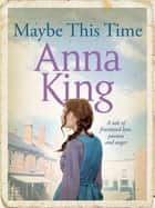 Maybe This Time ebook by Anna King