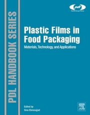 Plastic Films in Food Packaging - Materials, Technology and Applications ebook by Sina Ebnesajjad