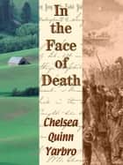 In the Face of Death ebook by Chelsea Quinn Yarbro
