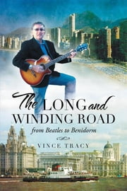 The Long and Winding Road - From Beatles to Benidorm ebook by Vince Tracy