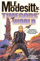 Timegods' World ebook by L. E. Modesitt Jr.
