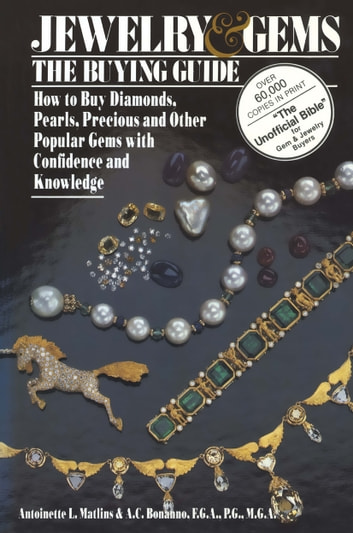 Jewelry & Gems The Buying Guide - How to Buy Diamonds, Pearls, Precious and Other Popular Gems with Confidence and Knowledge ebook by Antoinette Matlins