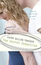 The Secret Seduction (Mills & Boon Silhouette) ebook by Cathy Gillen Thacker